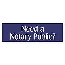 Need a Notary Public Bumper Bumper Sticker
