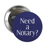 "Need a Notary Public 2.25"" Button"