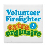 Volunteer Firefighter Extraordinaire Tile Coaster