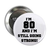 80 Going Strong Birthday Button