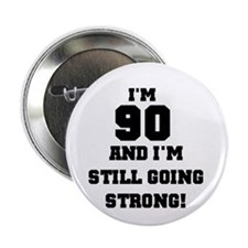 90th Going Strong Birthday Button