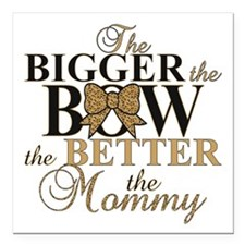 "Bigger the bow better mommy Square Car Magnet 3"" x"