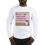 Cafe Vodka Latte Long Sleeve T-Shirt