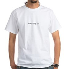 Work With It Shirt