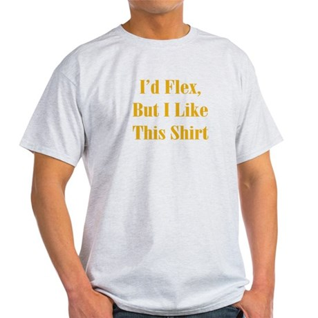 I'd Flex, But I Like This Shirt Light T-Shirt