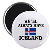 We Will Always Have Iceland Magnet