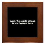 When Things Go Wrong Framed Tile