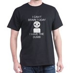 Can't Brain Today Dark T-Shirt - I Can't Brain Today, I Have The Dumb - Availble Sizes:Small,Medium,Large,X-Large,X-Large Tall (+$3.00),2X-Large (+$3.00),2X-Large Tall (+$3.00),3X-Large (+$3.00),3X-Large Tall (+$3.00) - Availble Colors: Black,Red,Cardinal,Navy,Military Green,Brown,Royal,Charcoal,Kelly Green,Green Camo,Black/White Camo