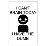 Can't Brain Today Large Poster - I Can't Brain Today, I Have The Dumb