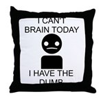 Can't Brain Today Throw Pillow - I Can't Brain Today, I Have The Dumb - Availble Sizes:Cover + Insert,Cover Only