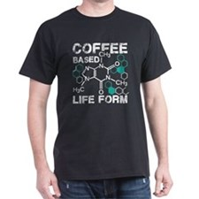 Coffee based life form T-Shirt