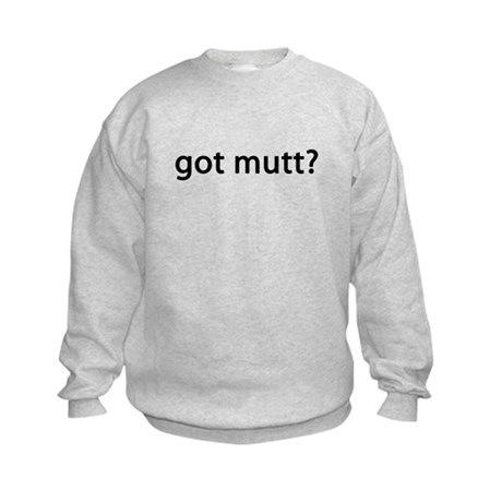 got mutt? Kids Sweatshirt