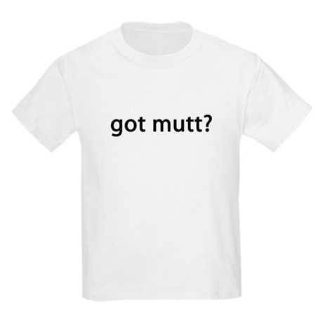 got mutt? Kids Light T-Shirt
