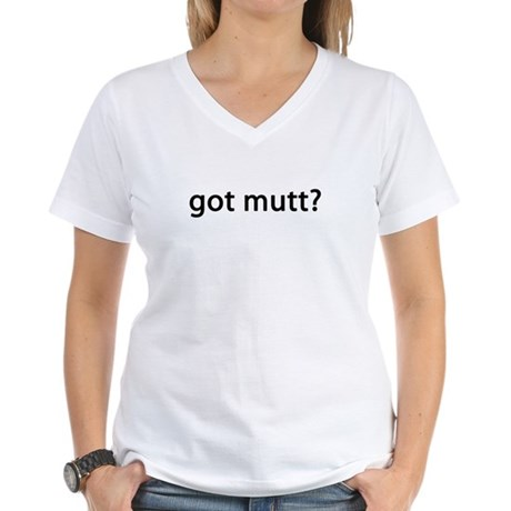 got mutt? Women's V-Neck T-Shirt