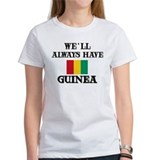 We Will Always Have Guinea Tee