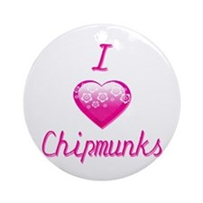 I Love/Heart Chipmunks Ornament (Round)