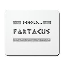 Behold Fartacus Mousepad