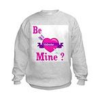 Be Mine Valentine Kids Sweatshirt