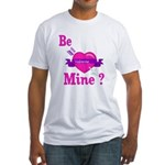 Be Mine Valentine Fitted T-Shirt