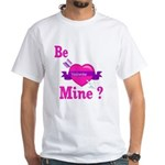 Be Mine Valentine White T-Shirt