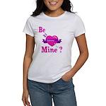 Be Mine Valentine Women's T-Shirt