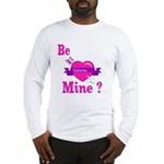 Be Mine Valentine Long Sleeve T-Shirt