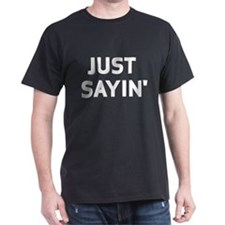 Just sayin black T-Shirt