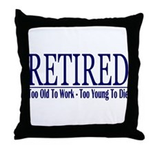 Retired Too Old - Young Throw Pillow