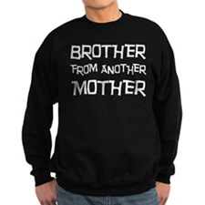 Brother From Another Mother Sweatshirt