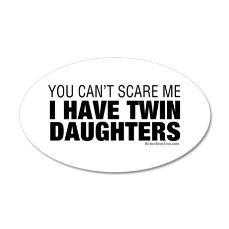 Cant Scare Me I Have Twin Daughters 20x12 Oval Wal