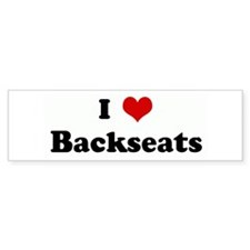 I Love Backseats Bumper Bumper Sticker