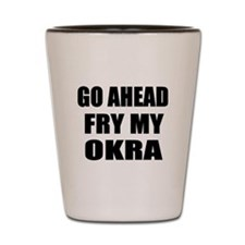 Fry My Okra Shot Glass