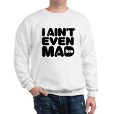 Unique Aint mad Sweatshirt