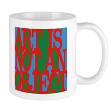 Art Is Not An Object Mug
