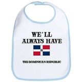 We Will Always Have The Dominican Republic Bib