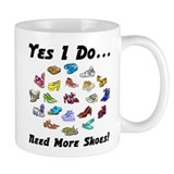 I Need More Shoes!<br>Coffee Mug
