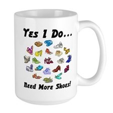I Need More Shoes!<br>Mug