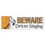 Beware, Driver Singing Bumper Sticker