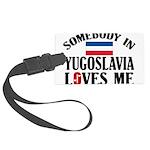 Somebody In Yugoslavia Large Luggage Tag
