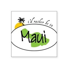 "Rather Be In Maui Square Sticker 3"" x 3"""