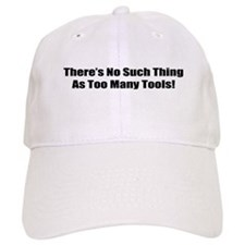 There's No Such Thing As Too Many Tools Baseball Cap
