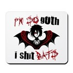 So Goth I Shit Bats Mousepad