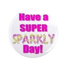 "Have a Super Sparkly Day 3.5"" Button"