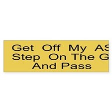 Get off my ass and pass Bumper Sticker