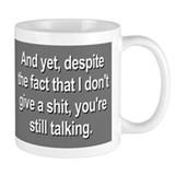 Why Are You Still Talking? Mug