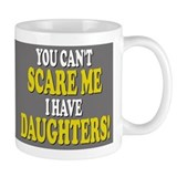 You cant scare me I have daughters Small Mugs