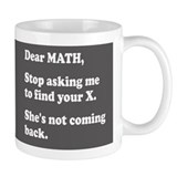 Dear Math, Stop Asking Me to Find Your X! Coffee Mug
