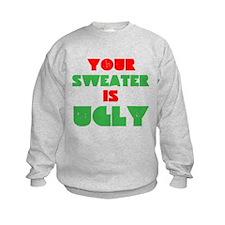 Your Christmas Sweater Is Ugly Sweatshirt