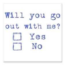"Will you go out with me? Square Car Magnet 3"" x 3"""