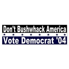 Don't Bushwhack America Bumper Sticker
